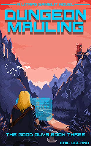 Dungeon Mauling - A LitRPG GameLit Novel (The Good Guys Book 3)