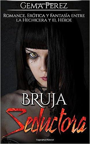 Bruja Seductora: Romance, Erótica y Fantasía entre la Hechicera y el Héroe: Volume 1 Novela de Fantasía Oscura, Romántica y Erótica: Amazon.es: Gema Perez: ...