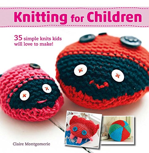 - Knitting for Children: 35 simple knits kids will love to make!