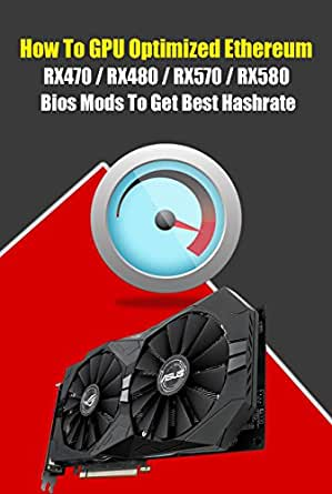 How To GPU Optimized Ethereum RX470/RX480/RX570/RX580 Bios Mods To Get Best  Hashrate: Basic Tutorial GPU Overclock For Ethereum Mining Rig