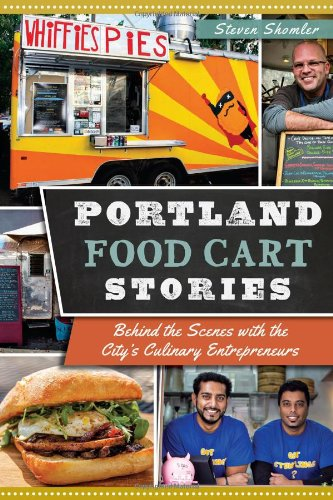 Portland Food Cart Stories:: Behind the Scenes with the City's Culinary Entrepreneurs (American Palate)