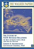 The Future of NATO-Russian Relations or How to Dance with a Bear and Not Get Mauled, Gordon Hendrickson, 1478380721