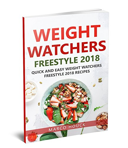 Weight Watchers Freestyle: Weight Watchers Freestyle 2018: Weight Watchers Freestyle Cookbook: Quick and Easy Weight Watchers Freestyle 2018 Recipes by [Houck, Marco]