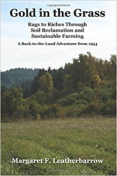 Gold in the Grass: Rags to Riches Through Soil Reclamation and Sustainable Farming (Back-to-the-Land Adventures) (Volume 3)