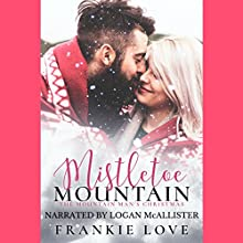 Mistletoe Mountain: The Mountain Man's Christmas Audiobook by Frankie Love Narrated by Logan McAllister