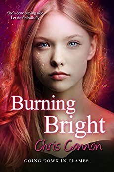 Burning Bright (Going Down in Flames Book 5) by [Cannon, Chris]
