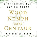 Wood Nymph Seeks Centaur: A Mythological Dating Guide | Francesca Lia Block