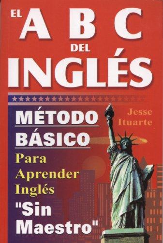 ABCs del Ingles: Metodo Basico Para Aprender Sin Maestro