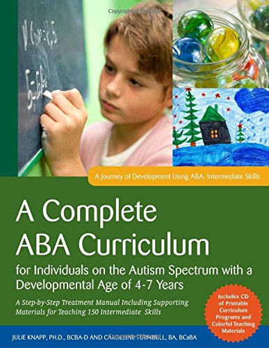 A Complete ABA Curriculum for Individuals on the Autism Spectrum with a Developmental Age of 4-7 Years: A Step-by-Step Treatment Manual Including ... ... Skills (A Journey of Development Using ABA)