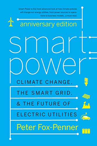 - Smart Power Anniversary Edition: Climate Change, the Smart Grid, and the Future of Electric Utilities