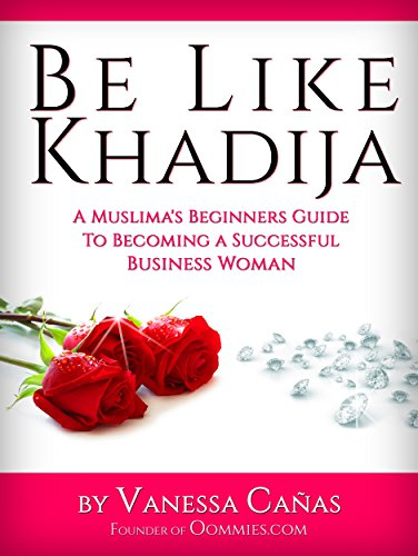 Be Like Khadija A Muslimas Beginners Guide To Becoming A Succesful Business Woman By