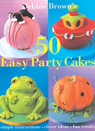 50 Easy Party Cakes Debbie Brown Easy Party Cakes