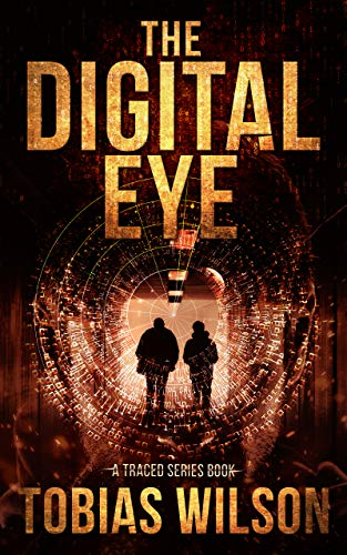 The Digital Eye (Book One In The Traced Crime Action Series) by [Wilson, Tobias]