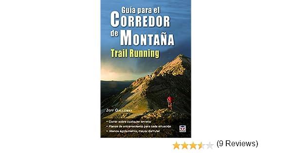 Guía Para El Corredor De Montaña. Trail Running En Forma: Amazon.es: Galloway, Jeff, Tolsá Torrenova, Joaquín, Rodríguez López-Jurado, Milagros: Libros