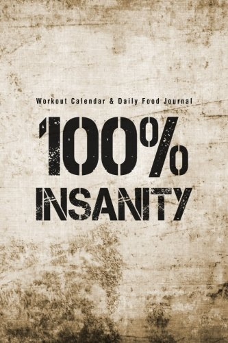 Workout Calendar & Daily Food Journal: 100% Insanity (Insanity Food)