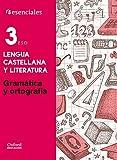 Esenciales Oxford. Lengua Castellana Y Literatura. Gramática Y Ortografía. 3º ESO - 9788467376593