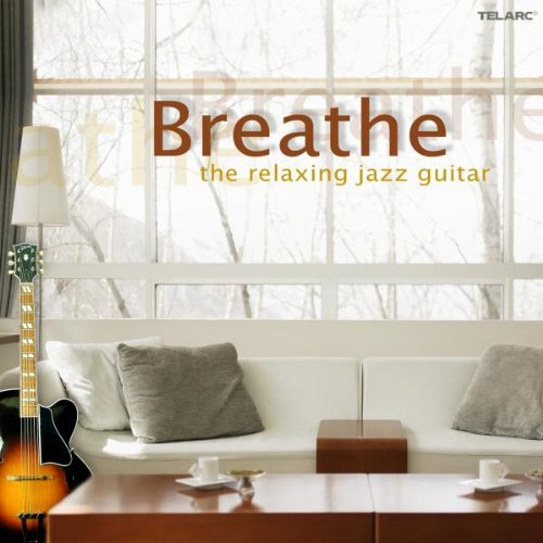 Breathe: The Relaxing Jazz Guitar by Telarc