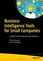 Business Intelligence Tools for Small Companies: A Guide to Free and Low-Cost Solutions Front Cover