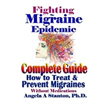 Fighting The Migraine Epidemic: Complete Guide: How to Treat & Prevent Migraines Without Medicines