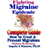Fighting The Migraine Epidemic: Complete Guide: How To Treat & Prevent Migraines Without Medications