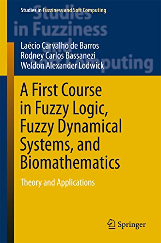 A First Course in Fuzzy Logic, Fuzzy Dynamical Systems, and Biomathematics: Theory and Applications (Studies in Fuzziness and Soft Computing Book 347) ()