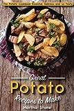 Great Potato Recipes to Make: The Potato Cookbook
