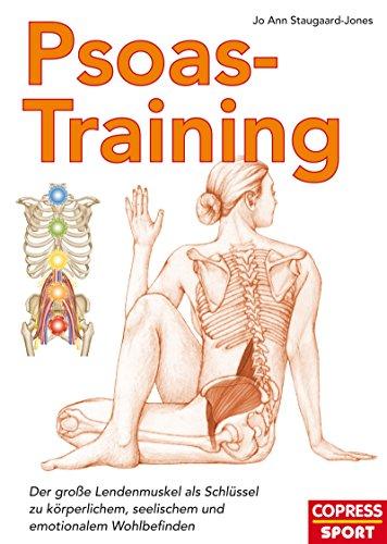 Psoas-Training: Der große Lendenmuskel als Schlussel zu körperlichem, seelischem und emotionalem Wohlbefinden (German Edition)
