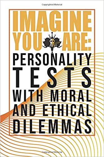 Imagine You Are: Personality Tests With Moral And Ethical