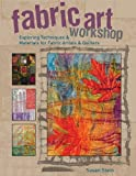 Fabric Art Workshop: Exploring Techniques and Materials for Fabric Artists and Quilters