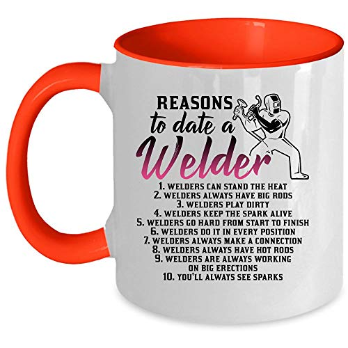 Funny Welding Coffee Mug, Reasons To Date A Welder Mug, Welder Can Stand The Heat Accent Mug, Unique Gift Idea for Women (Accent Mug - -