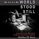 The Week the World Stood Still: Inside the Secret Cuban Missile Crisis: Stanford Nuclear Age Series | Sheldon M. Stern