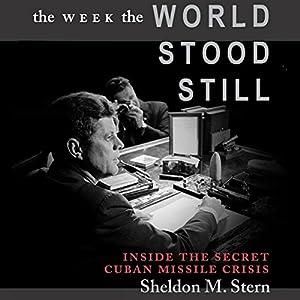 The Week the World Stood Still: Inside the Secret Cuban Missile Crisis Audiobook