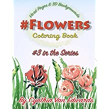 #Flowers #Coloring Book: #Flowers is Coloring Book #3 in the Adult Coloring Book Series Celebrating Flowers, Light & Beauty (Coloring Books, Coloring Pencils)