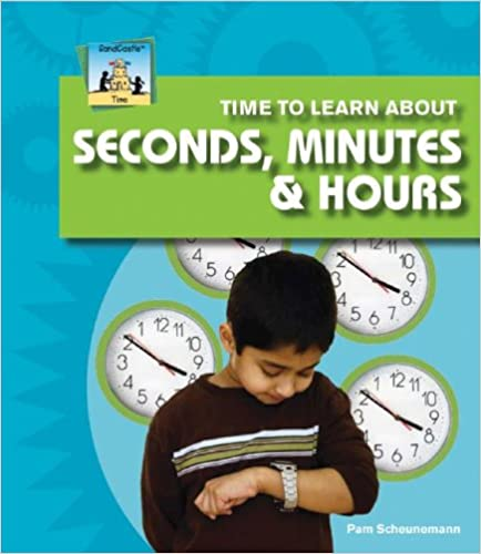 Time To Learn About Seconds, Minutes & Hours por Pam Scheunemann