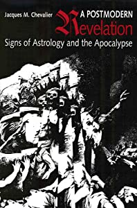 A Postmodern Revelation: Signs of Astrology and the Apocalypse Jacques M. Chevalier