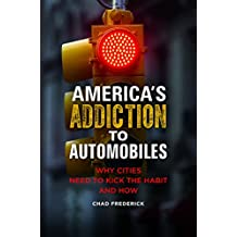 America's Addiction to Automobiles: Why Cities Need to Kick the Habit and How (Environmental Degradation)