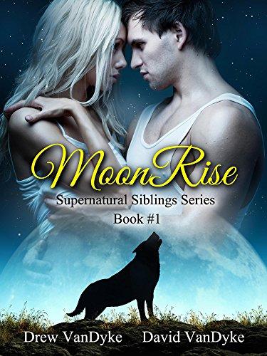 MoonRise: A Paranormal Werewolf and Urban Fantasy of Suspense (Supernatural Siblings Series Book 1)