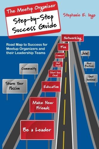 Meetup Organizer Step By Step Success Guide  Road Map To Success For Meetup Organizers And Their Leadership Teams