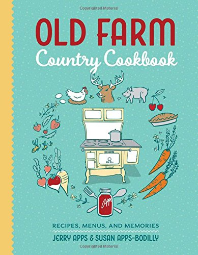 Old Farm Country Cookbook: Recipes, Menus, and Memories by Jerry Apps, Susan Apps-Bodilly