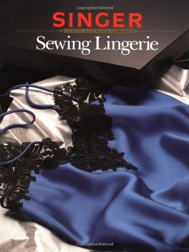 Sewing Lingerie (Singer Sewing Reference Library) by By The Editors