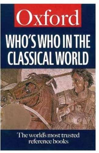 Who's Who in the Classical World (Oxford Paperback Reference)
