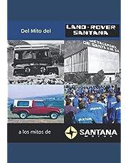 Del Mito del Land Rover Santana a Los Mitos de Santana Motor: Ensayo sobre la industria del automóvil más importante en la historia de Andalucía (Spanish Edition)