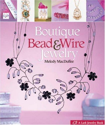 Boutique Bead & Wire Jewelry (Lark Jewelry Books) by Lark Books