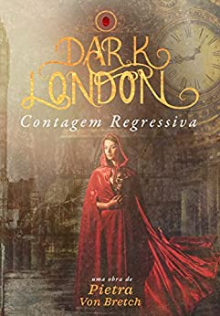 DARK LONDON: CONTAGEM REGRESSIVA por [von Bretch, Pietra]
