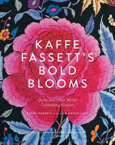 Kaffe Fassett's Bold Blooms: Quilts and Other Works Celebrating Flowers (Ever Flower Blooming Garden)