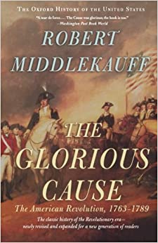 The Glorious Cause: The American Revolution, 1763-1789 por Robert Middlekauff epub