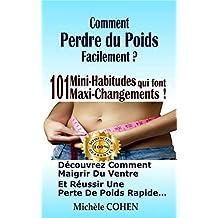 Comment perdre du poids facilement ?: 101 Mini-Habitudes qui font Maxi-Changements ! Découvrez comment maigrir du ventre et réussir une perte de poids rapide… (French Edition)