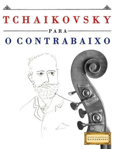 Tchaikovsky para o Contrabaixo: 10 peças fáciles para o Contrabaixo livro para principiantes