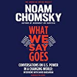 What We Say Goes: Conversations on U.S. Power in a Changing World | Noam Chomsky,David Barsamian
