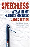 Speechless: A Year in My Father's Business, James Button, 0522858589